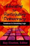 Educating for Participatory Democracy : Paradoxes in Globalizing Logic, Elveton, Roy, 1572735635
