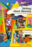 Writing about Diversity : An Argument Reader and Guide, Clark, Irene L., 0155035630