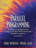 Parallel Programming : Techniques and Applications Using Networked Workstations and Parallel Computers, Wilkinson, Barry and Allen, Michael, 0131405632