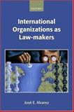 International Organizations as Law-Makers, Álvarez, José E., 0198765630