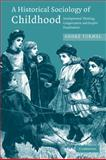 A Historical Sociology of Childhood : Developmental Thinking, Categorization, and Graphic Visualization, Turmel, Andrè, 0521705630