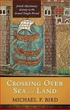 Crossing over Sea and Land : Jewish Missionary Activity in the Second Temple Period, Bird, Michael F., 0801045630