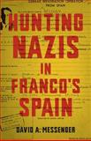 Hunting Nazis in Franco's Spain, Messenger, David A., 0807155632