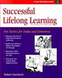 Successful Lifelong Learning : Ten Tactics for Today and Tomorrow, Steinbach, Robert L., 1560525630
