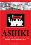 Asijiki : A History of the South African Commercial Catering and Allied Workers Union (SACCAWU), Forrest, Kally, 1919855637