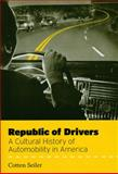 Republic of Drivers : A Cultural History of Automobility in America, Seiler, Cotten, 0226745643