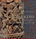 Other Icons : Art and Power in Byzantine Secular Culture, Maguire, Eunice Dauterman and Maguire, Henry, 0691125643