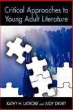 Critical Approaches to Young Adult Literature, Latrobe, Kathy Howard and Drury, Judy, 1555705642