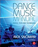 Dance Music Manual : Tools, Toys, and Techniques, Snoman, Rick, 0415825644