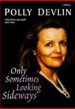 Only Sometimes Looking Sideways, Polly Devlin, 0862785642