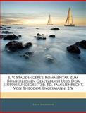 J. V. Staudingers's Kommentar Zum Bürgerlichen Gesetzbuch Und Dem Einführungsgesetze: Bd. Familienrecht, Von Theodor Engelmann. 2 V, Julius Staudinger, 1144145643
