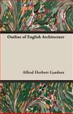 Outline of English Architecture, Alfred Herbert Gardner, 1406735647