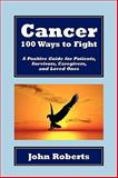 Cancer: 100 Ways to Fight, John Roberts, 1450055648