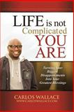 Life Is Not Complicated-You Are, Carlos Wallace, 1491715642