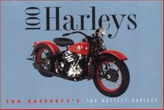 100 Harleys : Tod Rafferty's 100 Hottest Harleys, Rafferty, Tod, 1571455647
