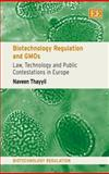 Biotechnology Regulation and GMOs : Law, Technology and Public Contestations in Europe, Thayyil, Naveen, 1848445644