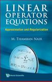 Linear Operator Equations, Nair, M. Thamban, 9812835644