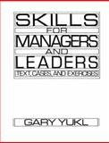 Skills for Managers and Leaders : Text, Cases and Exercises, Yukl, Gary A., 0135565642