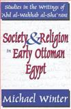 Society and Religion in Early Ottoman Egypt : Studies in the Writings of 'Abd Al-Wahhab Al-Sha'rani, Winter, Michael, 1412805643