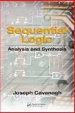 Sequential Logic : Analysis and Synthesis, Cavanagh, Joseph, 0849375649