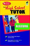 The High School Algebra Tutor®, Research & Education Association Editors, 0878915648