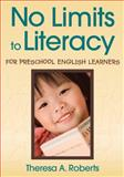 No Limits to Literacy for Preschool English Learners, Roberts, Theresa A., 1412965640