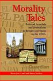 Morality Tales : Political Scandals and the Media in Britain and Spain in the 1990s, Canel, María José and Sanders, Karen, 1572735643
