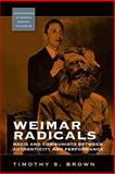 Weimar Radicals : Nazi and Communists Between Authenticity and Performance, Brown, Kate, 1845455649