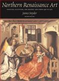 Northern Renaissance Art : Painting, Sculpture, the Graphic Arts from 1350 to 1575, Snyder, James and Luttikhuizen, Henry, 0131895648