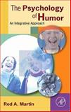 The Psychology of Humor : An Integrative Approach, Martin, Rod A., 012372564X