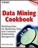 Data Mining Cookbook : Modeling Data for Marketing, Risk, and Customer Relationship Management, Rud, Olivia Parr, 0471385646