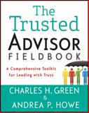 The Trusted Advisor Fieldbook, Charles H. Green and Andrea P. Howe, 1118085647