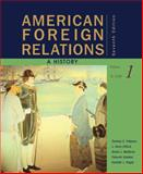 American Foreign Relations : A History to 1920, Paterson, Thomas and Clifford, J. Garry, 0547225644