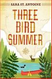 Three Bird Summer, Sarah St. Antoine, 0763665649