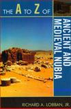 The A to Z of Ancient and Medieval Nubia, Richard Andrew Lobban, 0810875640