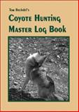 Tom Bechdel's Coyote Hunting Master Log Book, Tom Bechdel, 092991564X