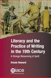Literacy and the Practice of Writing in the 19th Century : A Strange Blossoming of Spirit, Howard, Ursula, 1862015643