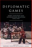 Diplomatic Games : Sport, Statecraft, and International Relations Since 1945, , 0813145643