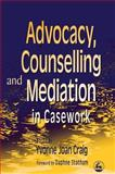 Advocacy, Counselling and Mediation in Casework : Processes of Empowerment, Craig, Yvonne Joan, 185302564X