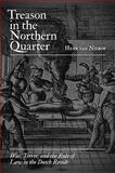Treason in the Northern Quarter : War, Terror, and the Rule of Law in the Dutch Revolt, van Nierop, Henk, 0691135649