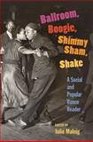 Ballroom, Boogie, Shimmy Sham, Shake : A Social and Popular Dance Reader, , 025207565X
