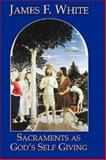 Sacraments as God's Self Giving, James White, 0687095654