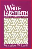 The White Labyrinth : Cocaine and Political Power, Lee, Rensselaer W., III, 1560005653