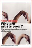 Why Are Artists Poor? : The Exceptional Economy of the Arts, Abbing, Hans, 9053565655