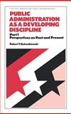 Public Administration As a Developing Discipline Vol. 1 : Perspectives on Past and Present, Golembiewski, Robert T., 0824765656
