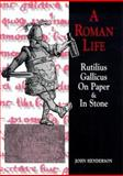 A Roman Life : Rutilius Gallicus on Paper and in Stone, Henderson, John, 0859895653