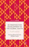 3D Printing for Development in the Global South : The 3D4D Challenge, Birtchnell, Thomas and Hoyle, William, 113736565X