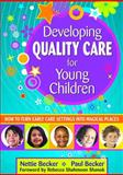 Developing Quality Care for Young Children : How to Turn Early Care Settings into Magical Places, Becker, Nettie and Becker, Paul, 1412965659
