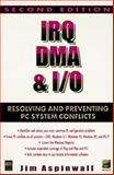 IRQ, DMA, and I/O : Resolving and Preventing PC System Conflicts, Aspinwall, Jim, 1558285652