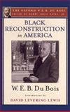 Black Reconstruction in America (the Oxford W. E. B. du Bois) : An Essay Toward a History of the Part Which Black Folk Played in the Attempt to Reconstruct Democracy in America, 1860-1880, W. E. B. Du Bois, 0199385653